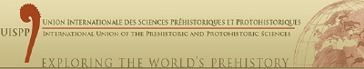 INTERNATIONAL UNION OF THE PREHISTORIC AND PROTOHISTORIC SCIENCES (UISPP)